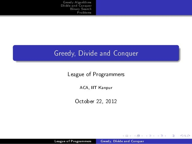 Greedy Algorithms   Divide and Conquer        Binary Search            ProblemsGreedy, Divide and Conquer       League of ...