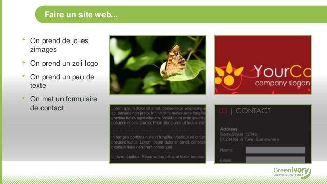 Faire un site web... ‣ On prend de jolies zimages ‣ On prend un zoli logo ‣ On prend un peu de texte ‣ On met un formulair...