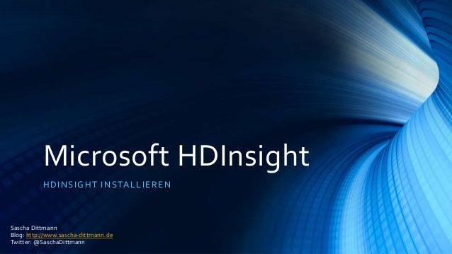 Microsoft HDInsight HD INSIG HT INSTA L L IER EN  Sascha Dittmann Blog: http://www.sascha-dittmann.de Twitter: @SaschaDitt...