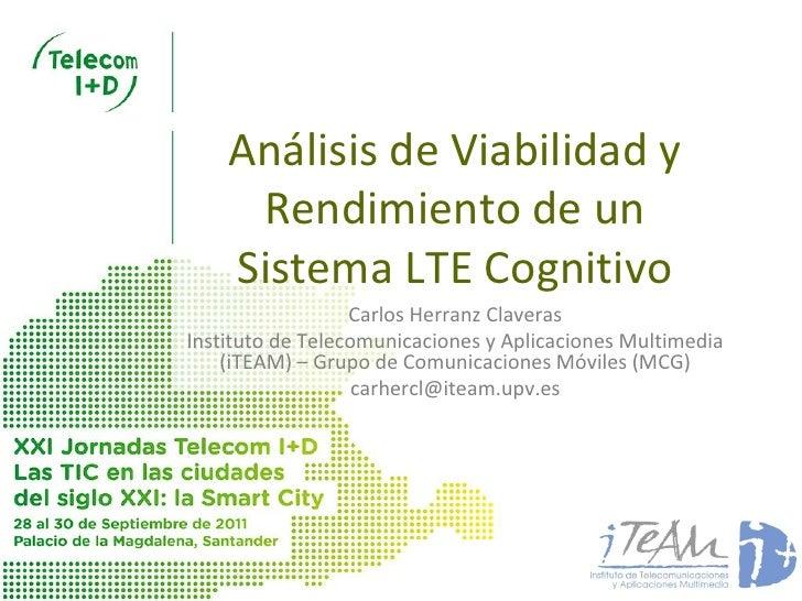 Análisis de Viabilidad y     Rendimiento de un    Sistema LTE Cognitivo                  Carlos Herranz ClaverasInstituto ...
