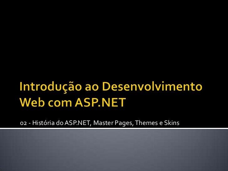 Introdução ao Desenvolvimento Web com ASP.NET<br />02 - História do ASP.NET, MasterPages, Themes e Skins<br />