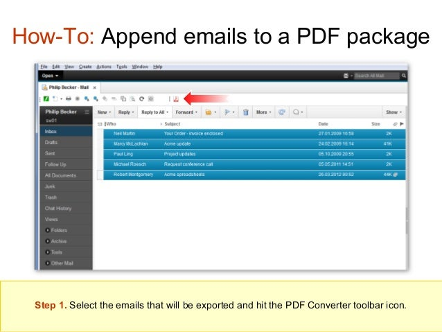 How-To: Append emails to a PDF package  Step 1. Select the emails that will be exported and hit the PDF Converter toolbar ...