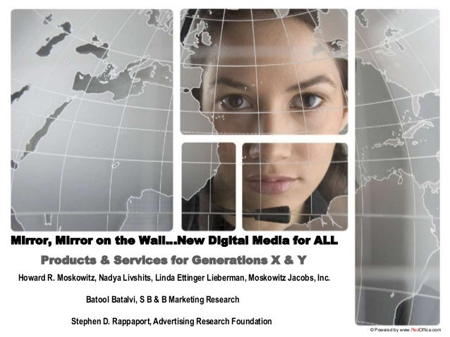 Mirror, Mirror on the Wall…New Digital Media for ALL       Products & Services for Generations X & Y Howard R. Moskowitz, ...