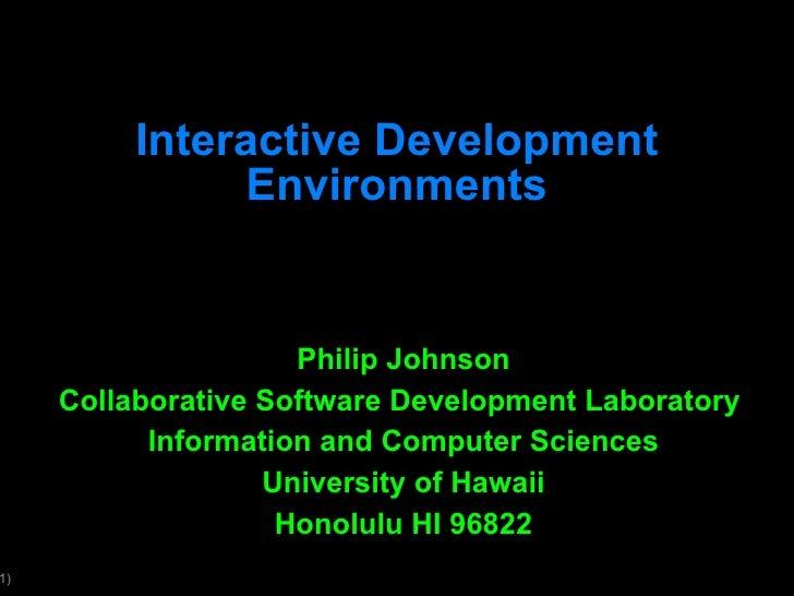 Interactive Development Environments Philip Johnson Collaborative Software Development Laboratory  Information and Compute...