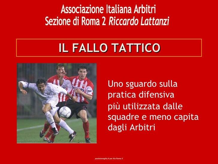 IL FALLO TATTICO Uno sguardo sulla  pratica difensiva più utilizzata dalle squadre e meno capita dagli Arbitri Associazion...