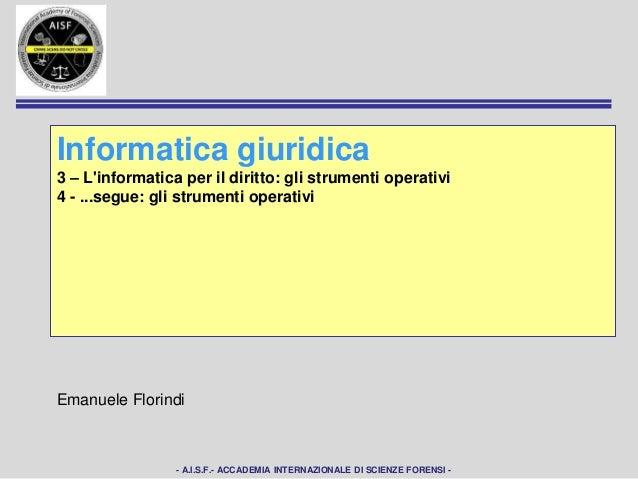 Informatica giuridica3 – Linformatica per il diritto: gli strumenti operativi4 - ...segue: gli strumenti operativiEmanuele...