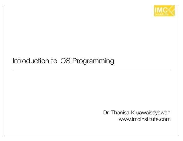 Introduction to iOS Programming                           Dr. Thanisa Kruawaisayawan                                  www....