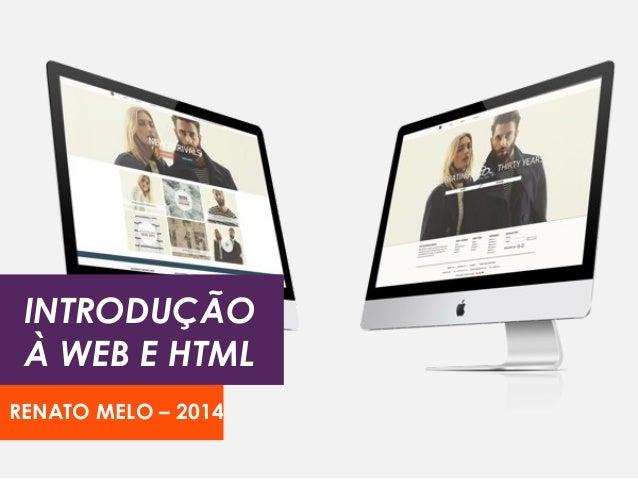 INTRODUÇÃO À WEB E HTML RENATO MELO – 2014