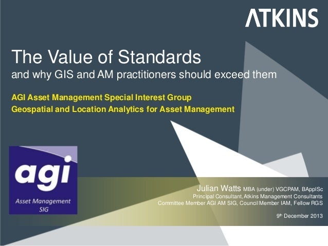 The Value of Standards and why GIS and AM practitioners should exceed them AGI Asset Management Special Interest Group Geo...