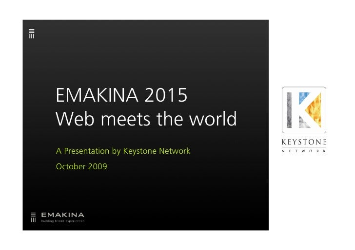 EMAKINA 2015 Web meets the world A Presentation by Keystone Network October 2009
