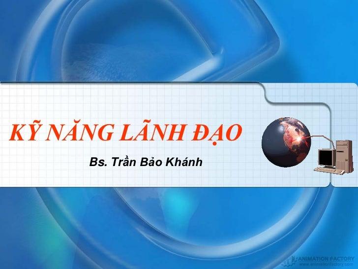 KỸ NĂNG LÃNH ĐẠO     Bs. Trần Bảo Khánh