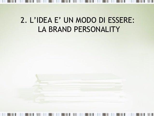 2. L'IDEA E' UN MODO DI ESSERE:      LA BRAND PERSONALITY