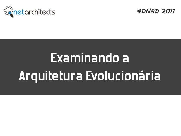 #DNAD 2011      Examinando aArquitetura Evolucionária