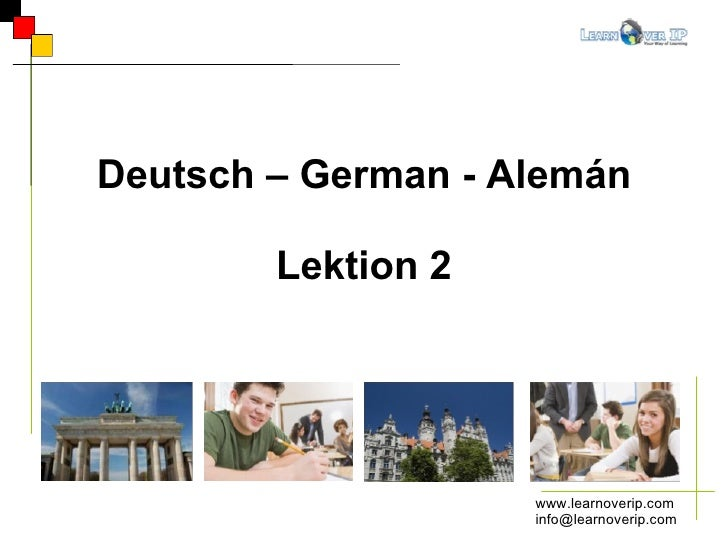www.learnoverip.com [email_address] Deutsch – German - Alemán Lektion 2