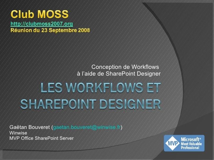 Conception de Workflows  à l'aide de SharePoint Designer Gaëtan Bouveret ( [email_address] ) Winwise MVP Office SharePoint...