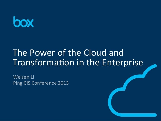 1	    Weisen	   Li	    Ping	   CIS	   Conference	   2013	    The	   Power	   of	   the	   Cloud	   and	    Transforma>on	 ...