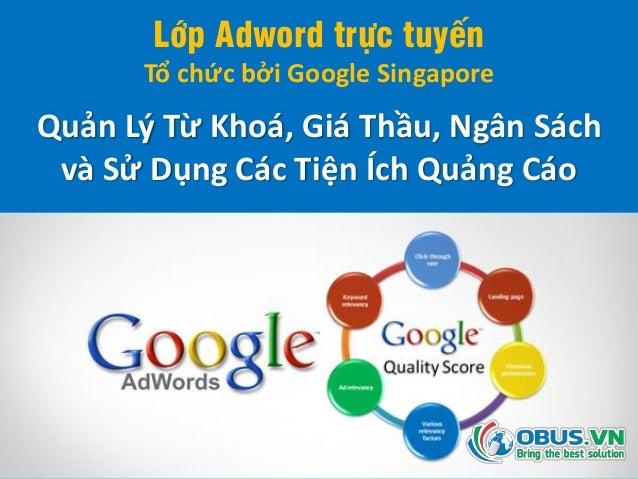 Lớp Adword trực tuyến Tổ chức bởi Google Singapore Quản Lý Từ Khoá, Giá Thầu, Ngân Sách và Sử Dụng Các Tiện Ích Quảng Cáo