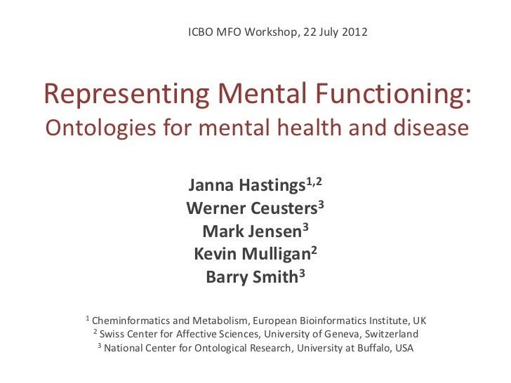 ICBO MFO Workshop, 22 July 2012Representing Mental Functioning:Ontologies for mental health and disease                   ...