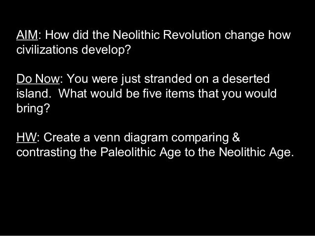 AIM: How did the Neolithic Revolution change how civilizations develop? Do Now: You were just stranded on a deserted islan...