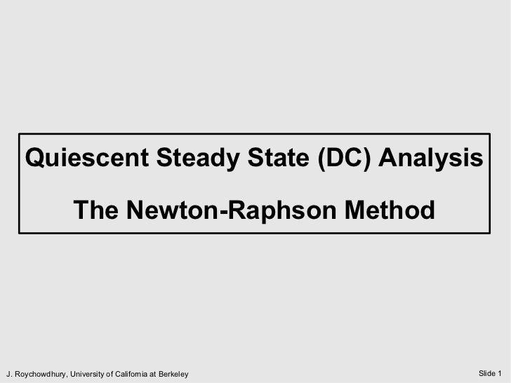 Quiescent Steady State (DC) Analysis                   The Newton-Raphson MethodJ. Roychowdhury, University of California ...