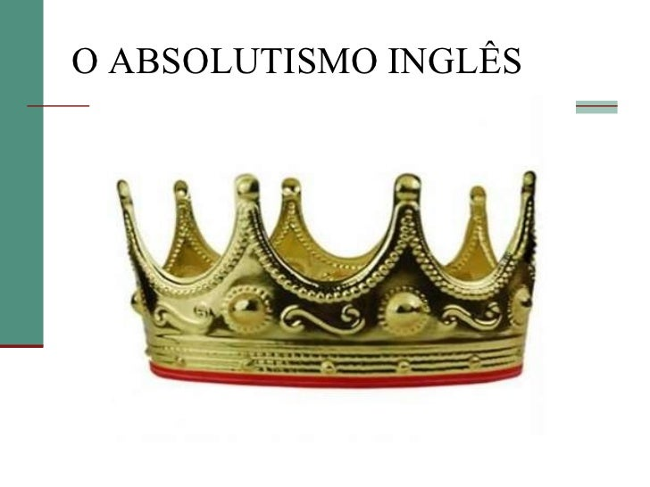 O ABSOLUTISMO INGLÊS
