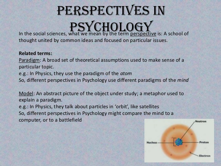 Perspectives In Psychology<br />In the social sciences, what we mean by the term perspective is: A school of thought unite...