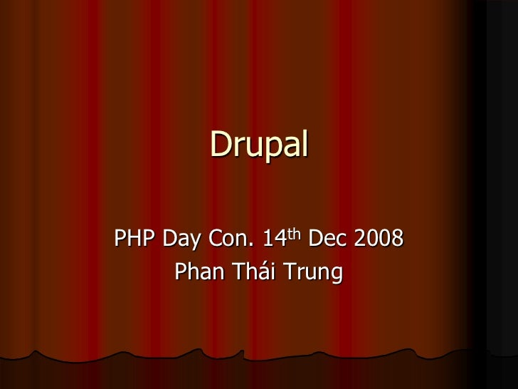 DrupalPHP Day Con. 14th Dec 2008     Phan Thái Trung