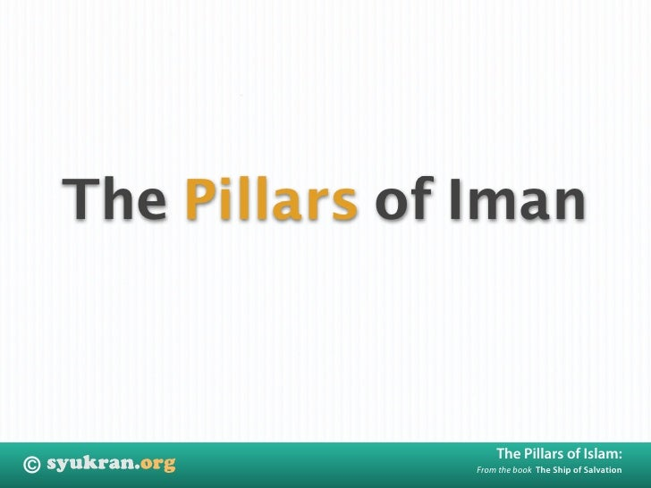 The Pillars of Iman                          The Pillars of Islam: ©                 From the book The Ship of Salvation