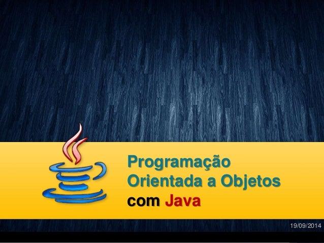 Programação  Orientada a Objetos  com Java  19/09/2014