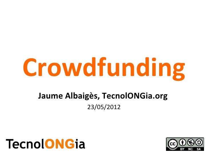 Crowdfunding Jaume Albaigès, TecnolONGia.org            23/05/2012