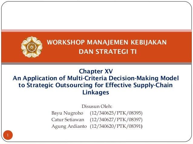 WORKSHOP MANAJEMEN KEBIJAKAN DAN STRATEGI TI Chapter XV An Application of Multi-Criteria Decision-Making Model to Strategi...