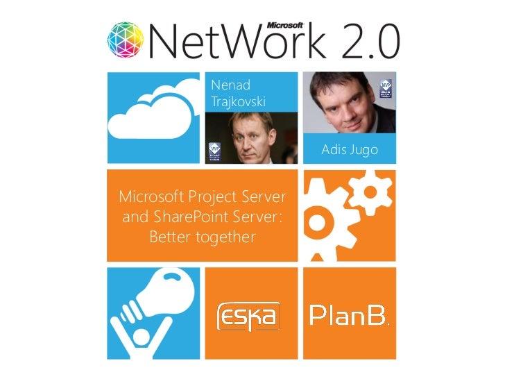 Nenad             Trajkovski                           Adis JugoMicrosoft Project Serverand SharePoint Server:    Better t...
