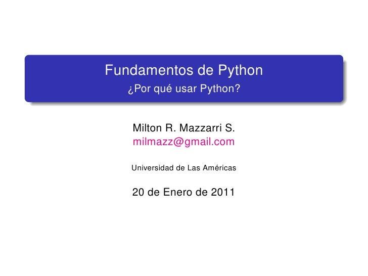 Fundamentos de Python   ¿Por qué usar Python?   Milton R. Mazzarri S.   milmazz@gmail.com   Universidad de Las Américas   ...