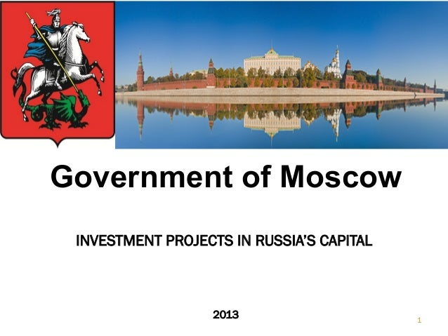 Government of Moscow INVESTMENT PROJECTS IN RUSSIA'S CAPITAL  2013  1