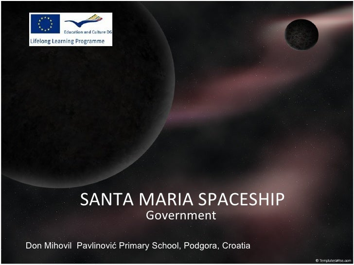 SANTA MARIA SPACESHIP                             GovernmentDon Mihovil Pavlinović Primary School, Podgora, Croatia