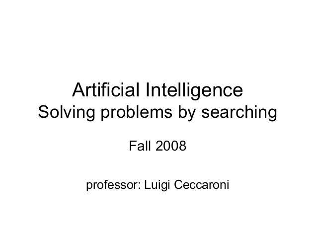 Artificial IntelligenceSolving problems by searching            Fall 2008     professor: Luigi Ceccaroni