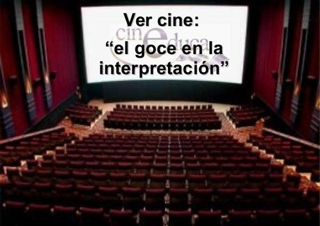 """Ver cine:   """"el goce en la interpretación"""""""