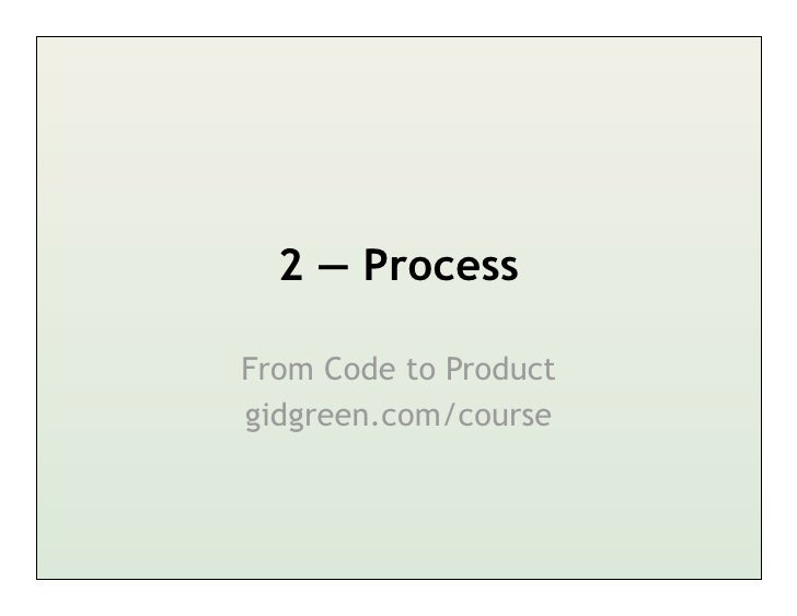 2 — ProcessFrom Code to Productgidgreen.com/course