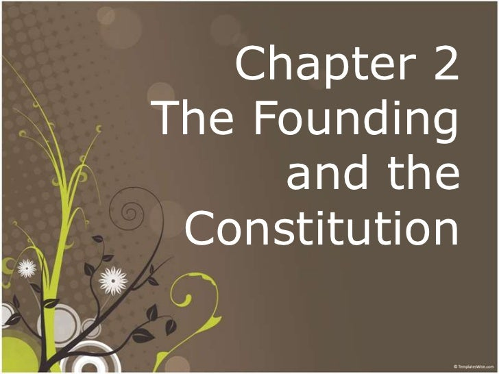 Chapter 2 The Foundingand the Constitution<br />
