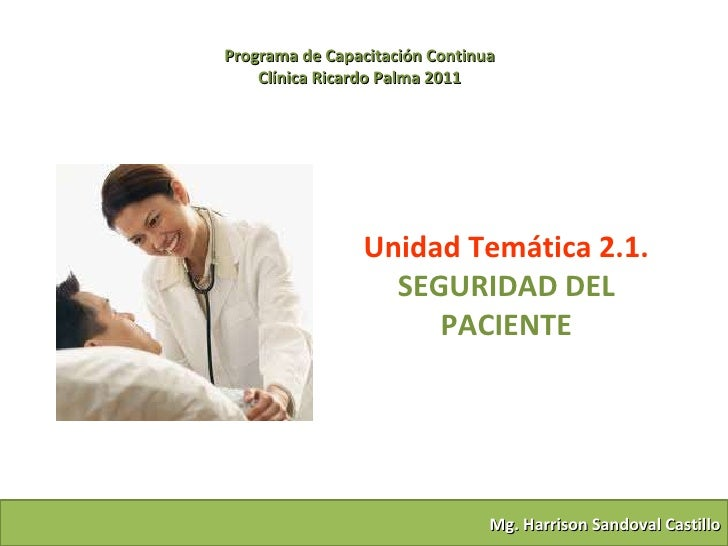 Programa de Capacitación Continua Clínica Ricardo Palma 2011 Mg. Harrison Sandoval Castillo Unidad Temática 2.1.   SEGURID...