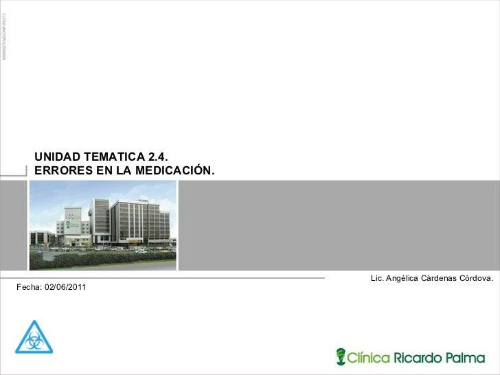 Lic. Angélica Cárdenas Córdova. UNIDAD TEMATICA 2.4.  ERRORES EN LA MEDICACIÓN. Fecha: 02/06/2011