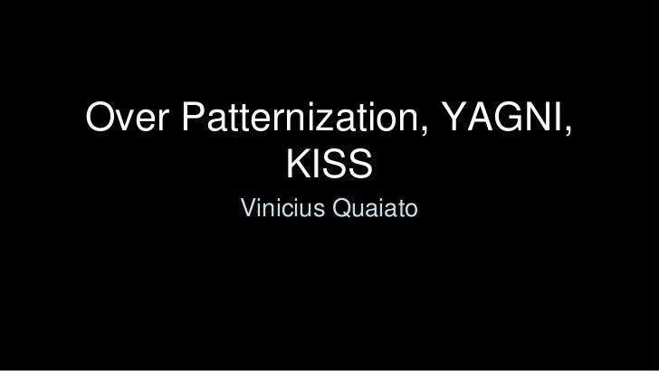Over Patternization, YAGNI,           KISS        Vinicius Quaiato