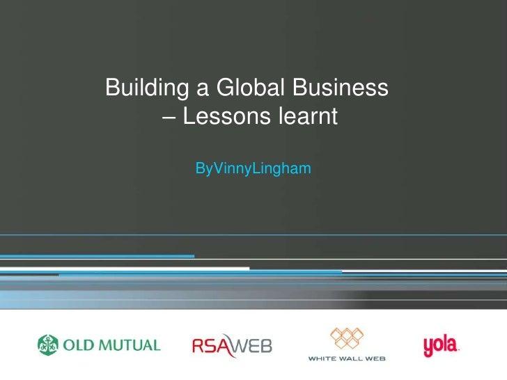 Building a Global Business <br />– Lessons learnt<br />ByVinnyLingham<br />