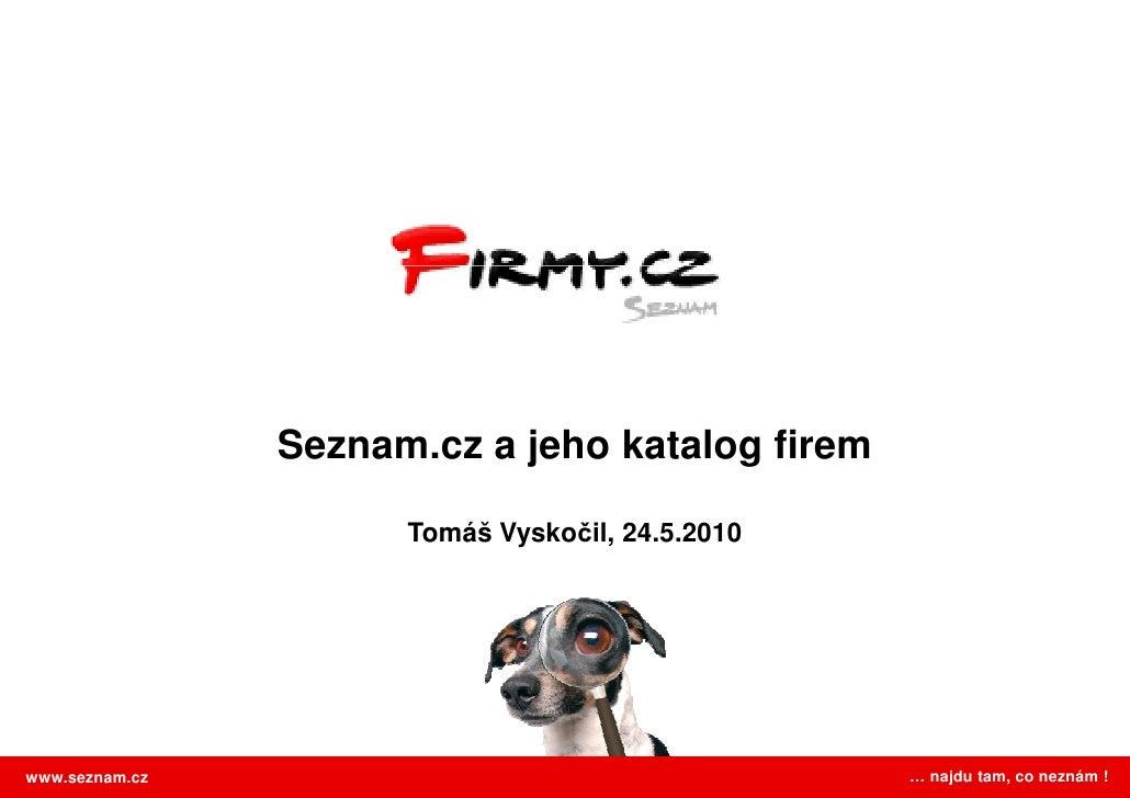 Seznam.cz a jeho katalog firem                        Tomáš Vyskočil, 24.5.2010     www.seznam.cz                         ...