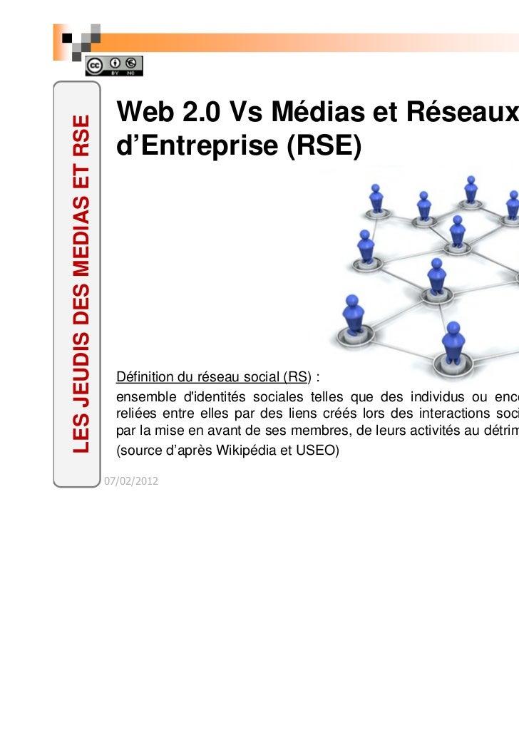 Web 2.0 Vs Médias et Réseaux SociauxLES JEUDIS DES MEDIAS ET RSE                                 d'Entreprise (RSE)       ...