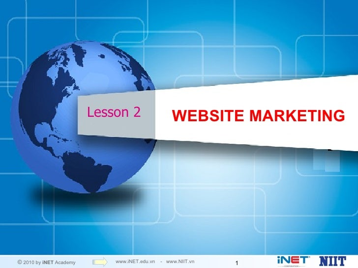 Lesson 2                  WEBSITE MARKETING© 2010 by iNET Academy       www.iNET.edu.vn   - www.NIIT.vn   1
