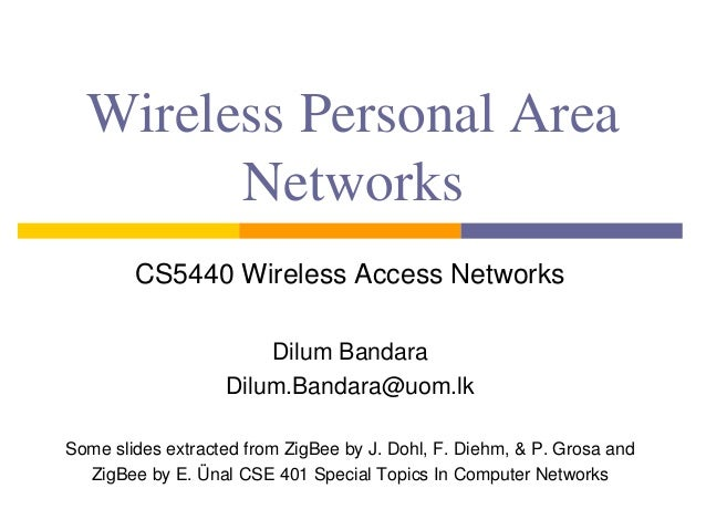 Wireless Personal Area Networks CS5440 Wireless Access Networks Dilum Bandara Dilum.Bandara@uom.lk Some slides extracted f...
