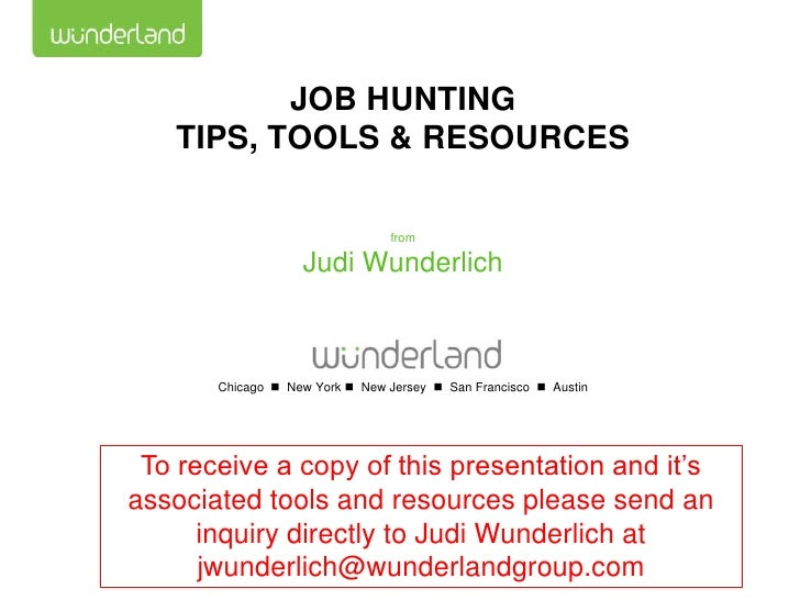 JOB HUNTING   TIPS, TOOLS & RESOURCES                                 from                   Judi Wunderlich       Chicago...
