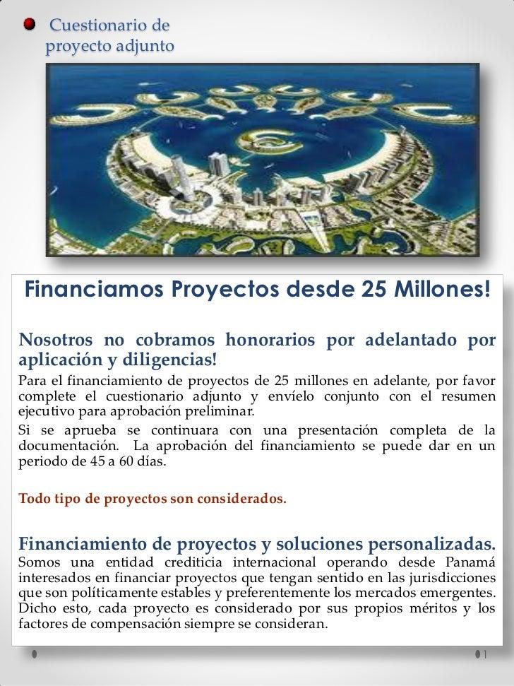 Cuestionario de    proyecto adjuntoFinanciamos Proyectos desde 25 Millones!Nosotros no cobramos honorarios por adelantado ...