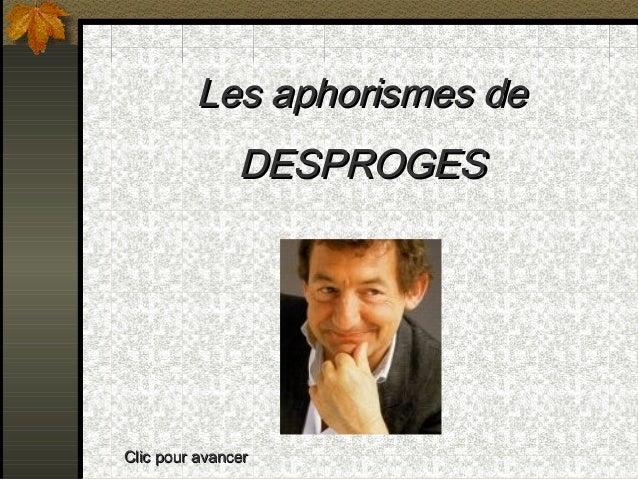 Les aphorismes deLes aphorismes deDESPROGESDESPROGESClic pour avancerClic pour avancer